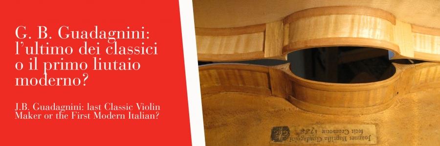 G.B Guadagnini: l'ultimo dei classici o il primo liutaio moderno?
